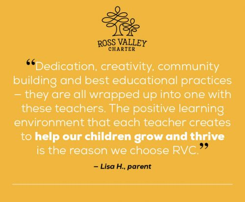 "Quote: Dedication, creativity, community building and best educational practices -- they are all wrapped up into one with these teachers. The positive learning environment that each teacher creates to help our children grow and thrive is the reason we choose RVC."" -- Lisa H., parent"